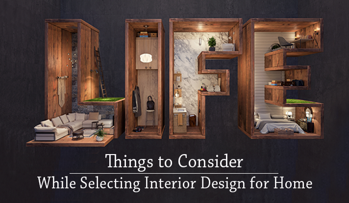 Ten Things To While Selecting Interior Design For Your Home